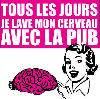 Slogan : tous les jours je lave mon cerveau avec la pub!