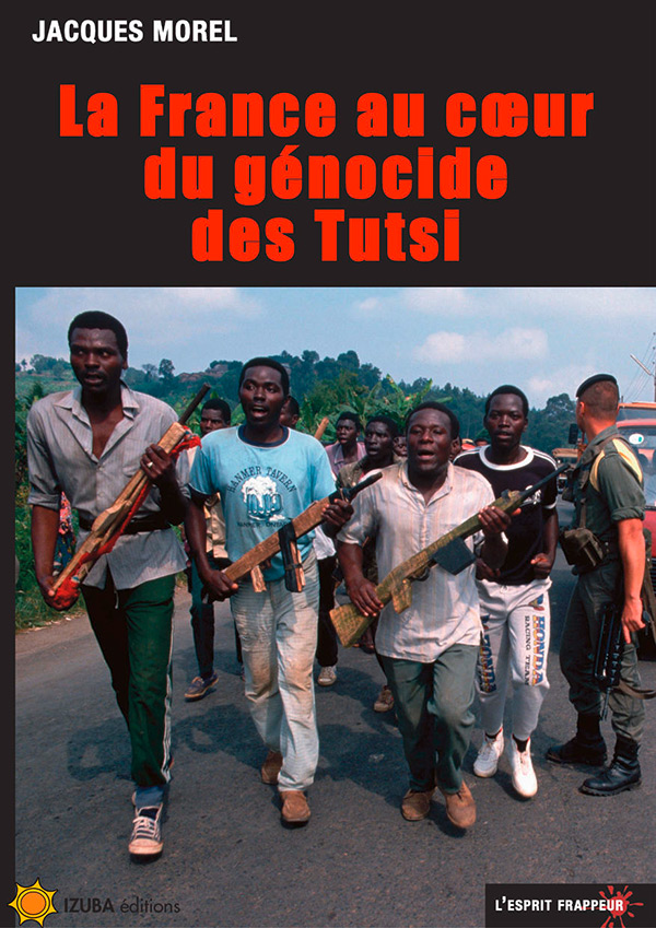 Couverture du livre de Jacques Morel, La France au coeur du génocide des Tutsi